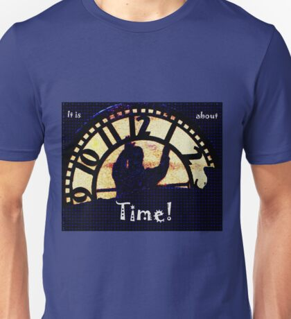 It is About Time Unisex T-Shirt