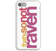 That's So Not Raven iPhone Case/Skin