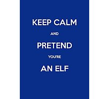 Keep calm and pretend you're an elf Photographic Print