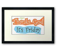 Thanks God Its Friday - TGIF Framed Print