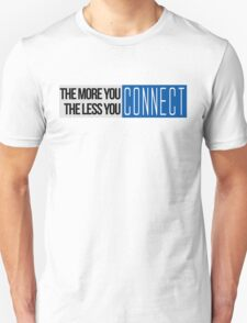 The More You Connect, The Less You Connect T-Shirt