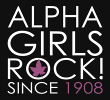 Alpha Girls Rock ! Since 1908 - TShirts & Accessories by funnyshirts2015