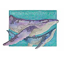 I Whale Always Love You Photographic Print