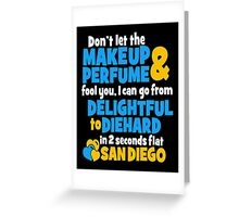 Don't Let The Makeup & Perfume Fool You, I Can Go From Delightful To Diehard In 2 Seconds Flat Sandiego Greeting Card