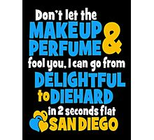 Don't Let The Makeup & Perfume Fool You, I Can Go From Delightful To Diehard In 2 Seconds Flat Sandiego Photographic Print