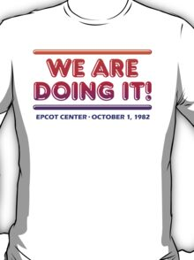We are doing it! - EPCOT CENTER T-Shirt