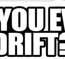 Do You Even Drift Sticker