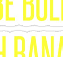 Be Bold With Bananas Sticker