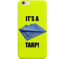 It's a Tarp! iPhone Case/Skin