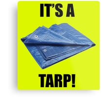 It's a Tarp! Metal Print
