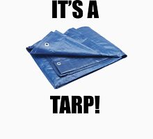 It's a Tarp! Unisex T-Shirt