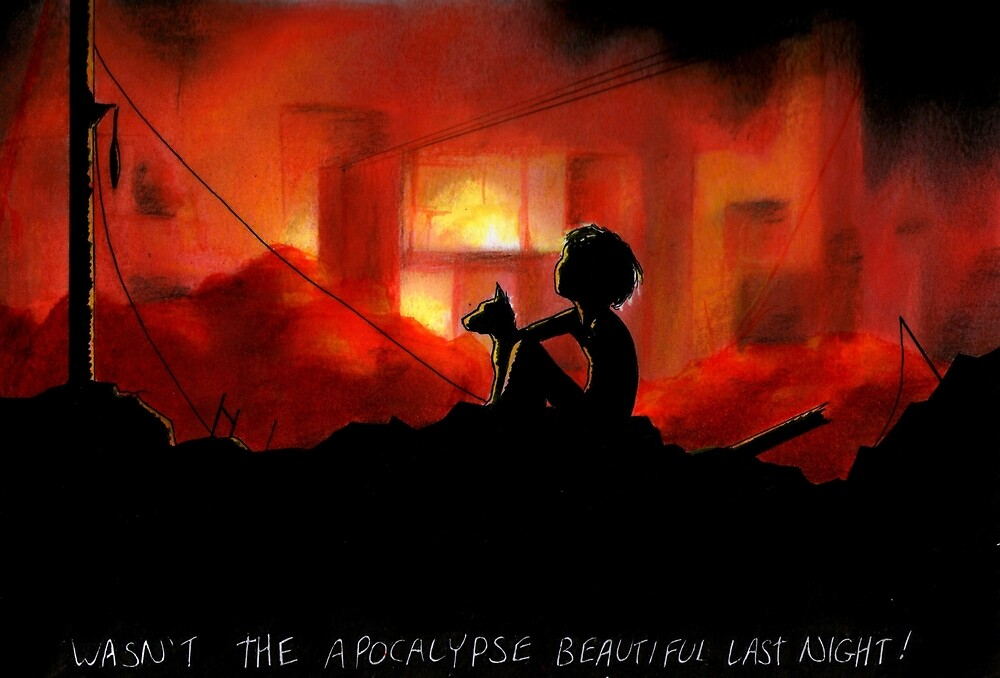 Wasn't the Apocalypse Beautiful Last Night! by ria gilham