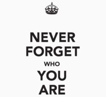 Never forget who you are by funnyshirts