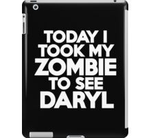 Today I took my zombie to see Daryl iPad Case/Skin