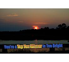 Too Bright Top Ten Winner Photographic Print