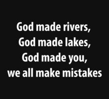 God made rivers God made lakes God made you we all make mistakes by funnyshirts