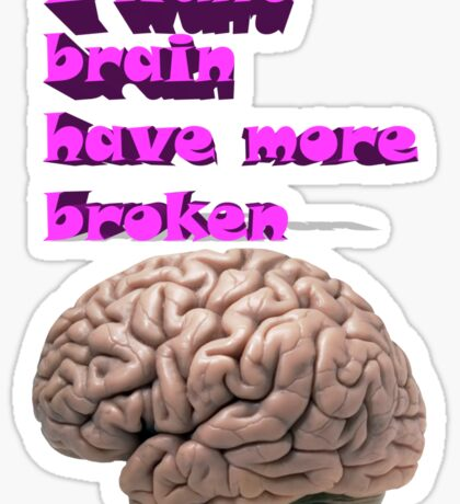 I want brain have more broken Sticker