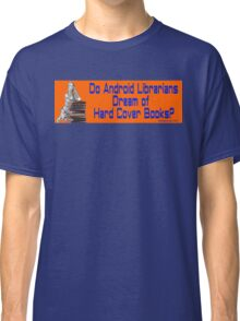 Do Android Librarians Dream of Hard Cover Books? Classic T-Shirt