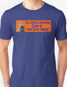 Do Android Librarians Dream of Hard Cover Books? Unisex T-Shirt