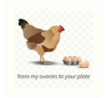 from my ovaries to your plate Art Print