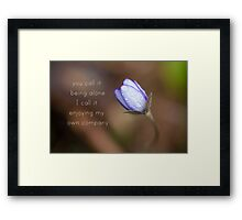 you call it being alone, i call it enjoying my own company Framed Print