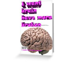 I want brain have more broken, google translate version Greeting Card