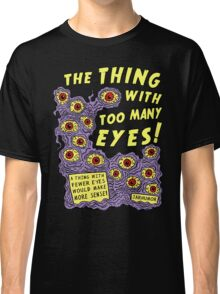 Too Many Eyes Classic T-Shirt