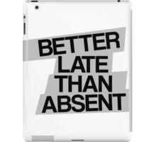 Better Late Than Absent iPad Case/Skin
