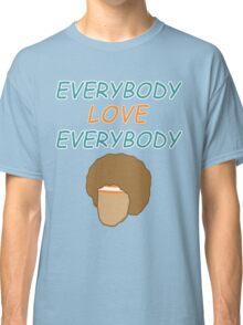 Everybody Love Everybody Classic T-Shirt