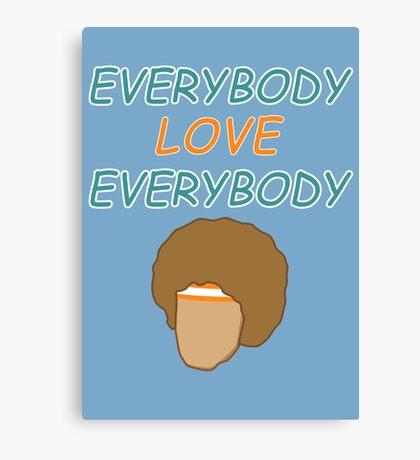 Everybody Love Everybody Canvas Print