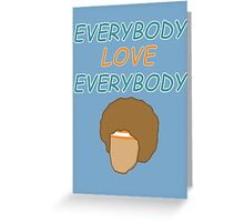 Everybody Love Everybody Greeting Card