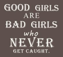 Good girls are bad girls who never get caught (white) One Piece - Short Sleeve