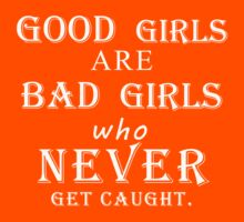 Good girls are bad girls who never get caught (white) Kids Tee