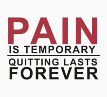 Pain is temporary, Quitting lasts forever by poppyflower