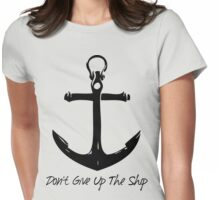 Don't give up the ship Womens Fitted T-Shirt