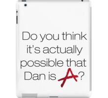 Is Dan A? - white iPad Case/Skin