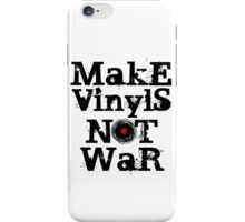 Make Vinyls Not War - Music and Peace DJ!   iPhone Case/Skin