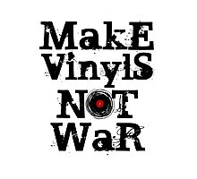 Make Vinyls Not War - Music and Peace DJ!   Photographic Print