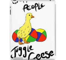 Some People Juggle Geese iPad Case/Skin