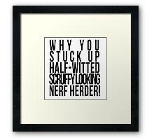 Scruffy Looking Nerf Herder! Framed Print