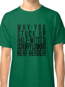 Scruffy Looking Nerf Herder! Classic T-Shirt