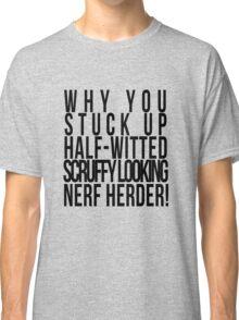 Scruffy Looking Nerf Herder! Classic T-Shirt