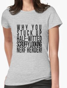 Scruffy Looking Nerf Herder! Womens Fitted T-Shirt