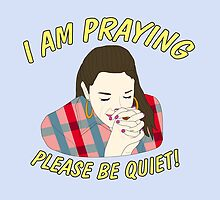 i am praying please be quiet! by myacideyes