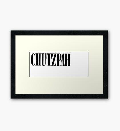 CHUTZPAH Framed Print