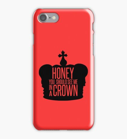 You should see me in a crown.  iPhone Case/Skin