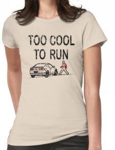 TOO COOL TO RUN Womens Fitted T-Shirt
