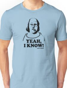 Yeah I Know Andy Pipkin Little Britain T Shirt Unisex T-Shirt
