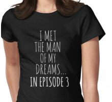 i met the man of my dreams... in episode 3 (white) Womens Fitted T-Shirt