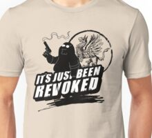 """""""It's Just Been Revoked""""  Unisex T-Shirt"""